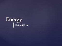 Energy Work and Power In physics, work has a very specific definition.