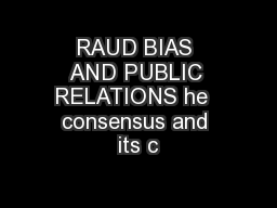 RAUD BIAS AND PUBLIC RELATIONS he  consensus and its c