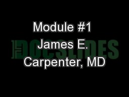Module #1 James E. Carpenter, MD