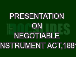 PRESENTATION ON NEGOTIABLE INSTRUMENT ACT,1881
