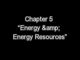 "Chapter 5 ""Energy & Energy Resources"" PowerPoint PPT Presentation"