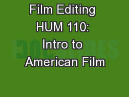 Film Editing HUM 110: Intro to American Film