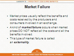 Market Failure Market prices usually reflect the benefits and