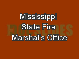 Mississippi State Fire Marshal's Office PowerPoint PPT Presentation