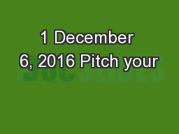 1 December 6, 2016 Pitch your