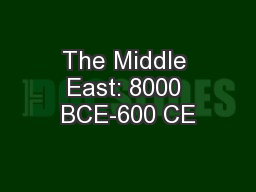 The Middle East: 8000 BCE-600 CE PowerPoint PPT Presentation
