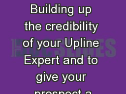 Edification Training Building up the credibility of your Upline Expert and to give your prospect a