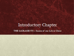 Introductory Chapter THE SACRAMENTS – Source of our Life in Christ