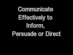 Communicate Effectively to Inform, Persuade or Direct