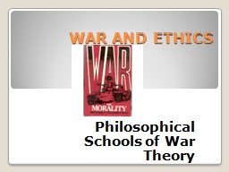 WAR AND ETHICS Philosophical Schools of War Theory