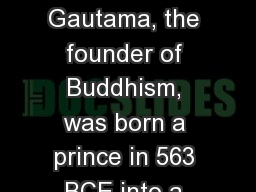 Buddhism Siddhartha Gautama, the founder of Buddhism, was born a prince in 563 BCE into a wealthy h