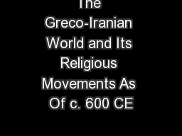 The Greco-Iranian World and Its Religious Movements As Of c. 600 CE