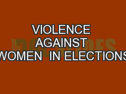 VIOLENCE AGAINST WOMEN  IN ELECTIONS