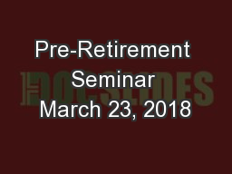 Pre-Retirement Seminar March 23, 2018
