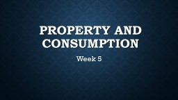 Property and Consumption PowerPoint PPT Presentation