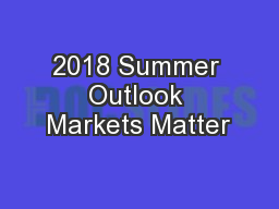 2018 Summer Outlook Markets Matter