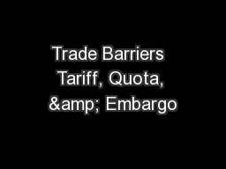 Trade Barriers  Tariff, Quota, & Embargo