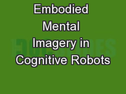 Embodied Mental Imagery in Cognitive Robots
