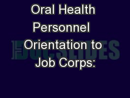 Oral Health Personnel  Orientation to Job Corps: