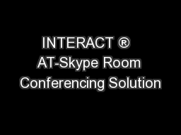INTERACT ®  AT-Skype Room Conferencing Solution