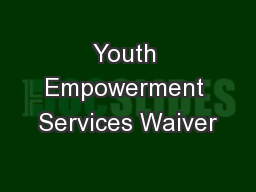 Youth Empowerment Services Waiver PowerPoint PPT Presentation