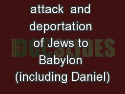 605 BC:   first attack  and deportation of Jews to Babylon (including Daniel)