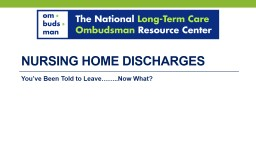 Nursing Home Discharges You've Been Told to Leave……..Now What? PowerPoint PPT Presentation