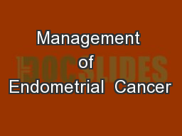 Management of  Endometrial  Cancer