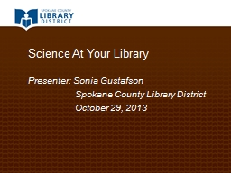 Science At Your Library Presenter: Sonia Gustafson