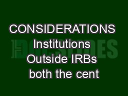 CONSIDERATIONS Institutions Outside IRBs both the cent PowerPoint PPT Presentation