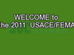 WELCOME to the 2011  USACE/FEMA