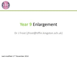Year 9  Enlargement Dr J Frost (jfrost@tiffin.kingston.sch.uk)