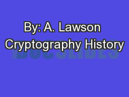 By: A. Lawson Cryptography History