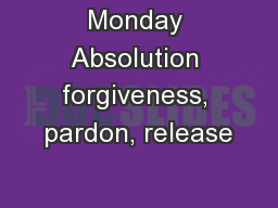 Monday Absolution forgiveness, pardon, release