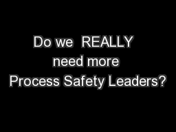 Do we  REALLY  need more Process Safety Leaders?
