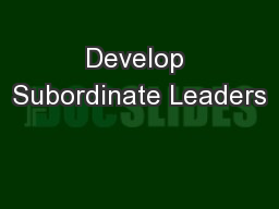 Develop Subordinate Leaders