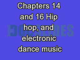 Chapters 14 and 16 Hip hop, and electronic dance music
