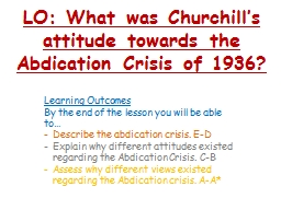 LO: What was Churchill�s attitude towards the Abdication Crisis of 1936?