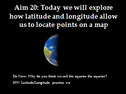 Aim 20: Today we will explore how latitude and longitude allow us to locate points on a map PowerPoint PPT Presentation