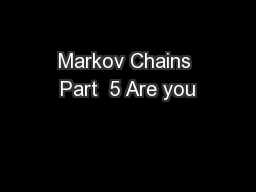 Markov Chains Part  5 Are you