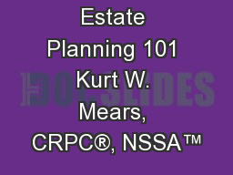 Estate Planning 101 Kurt W. Mears, CRPC®, NSSA™