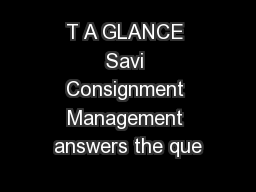T A GLANCE Savi Consignment Management answers the que