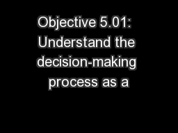 Objective 5.01:  Understand the decision-making process as a