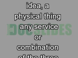 It may be an idea, a physical thing  any service or combination of the three.