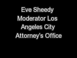 Eve Sheedy Moderator Los Angeles City Attorney's Office