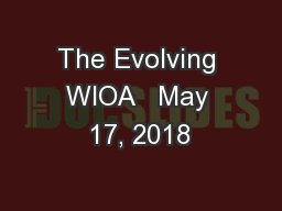 The Evolving WIOA   May 17, 2018