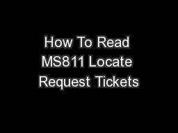 How To Read MS811 Locate Request Tickets PowerPoint PPT Presentation