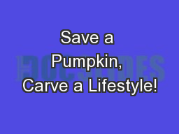 Save a Pumpkin, Carve a Lifestyle!