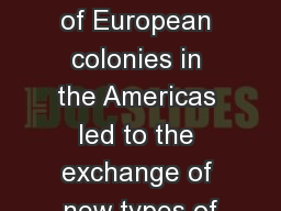 4/22 Focus:   The creation of European colonies in the Americas led to the exchange of new types of