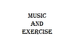 MUSIC  AND  EXERCISE Enhancing movement with music/rhythm is nothing